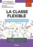 La classe flexible - Guide pratique pour repenser sa classe (2021)