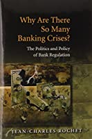 Why Are There So Many Banking Crises?: The Politics and Policy of Bank Regulation by Jean-Charles Rochet(2008-01-23)
