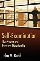 Self-Examination: The Present and Future of Librarianship (Beta Phi Mu Monograph Series) by John M. Budd(1905-06-30)
