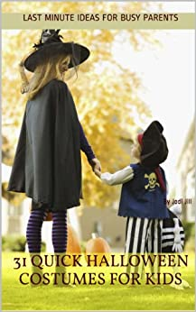 [Jodi Jill]の31 Quick Halloween Costumes for Kids: Last Minute Ideas for Busy Parents (English Edition)