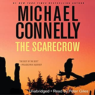 The Scarecrow                   By:                                                                                                                                 Michael Connelly                               Narrated by:                                                                                                                                 Peter Giles                      Length: 11 hrs and 15 mins     4,397 ratings     Overall 4.3
