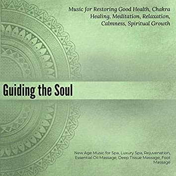 Guiding The Soul (Music For Restoring Good Health, Chakra Healing, Meditation, Relaxation, Calmness, Spiritual Growth) (New Age Music For Spa, Luxury Spa, Rejuvenation, Essential Oil Massage, Deep Tissue Massage, Foot Massage)