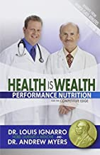 Health Is Wealth: Performance Nutrition for the Competitive Edge by Louis Ignarro, Andrew Myers (2011) Paperback