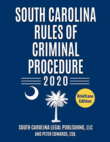 Compare Textbook Prices for South Carolina Rules of Criminal Procedure: Complete Rules in Effect as of January 1, 2020 South Caroline Court Rules  ISBN 9781656227560 by Legal Publishing LLC, South Carolina,Edwards Esq., Peter