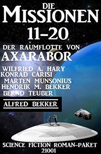 Die Missionen 11-20: Die Missionen der Raumflotte von Axarabor - Science Fiction Roman-Paket 21002