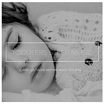 Toddlers Sleep Music - Easy-Listening Bedtime Music For Kids