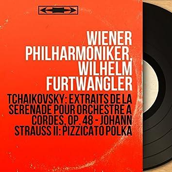 Tchaikovsky: Extraits de la Sérénade pour orchestre à cordes, Op. 48 - Johann Strauss II: Pizzicato polka (Mono Version)
