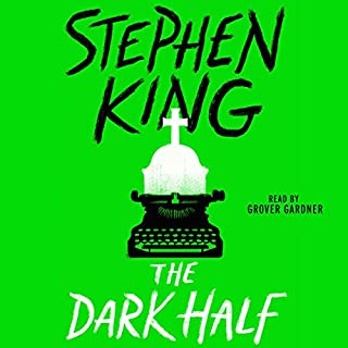 The Dark Half                   Written by:                                                                                                                                 Stephen King                               Narrated by:                                                                                                                                 Grover Gardner                      Length: 15 hrs and 14 mins     22 ratings     Overall 4.4