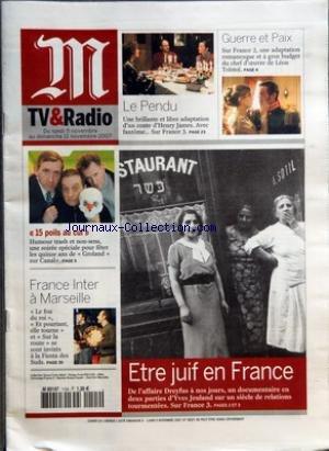 M TV ET RADIO [No 19527] du 05/11/2007 - GUERRE ET PAIX - LEON TOLSTOI - LE PENDU - HENRY JAMES - ETRE JUIF EN FRANCE - DE L'AFFAIRE DREYFUS A NOS JOURS PAR YVES JEULAND - 15 POILS AU CUL - HUMOUR TRASH - FRANCE INTER A MARSEILLE