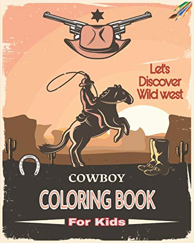 Cowboy Coloring Book For Kids: Rodeo, Cowboy Boots, Hats, Sheriff, Saloon, Cowgirl, Ranch, Gunslinger, Indian, Mexican Man and More to Color!