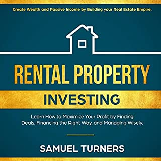 Rental Property Investing: Create Wealth and Passive Income Building Your Real Estate Empire. Learn How to Maximize Your Profit Finding Deals, Financing the Right Way, and Managing Wisely  cover art