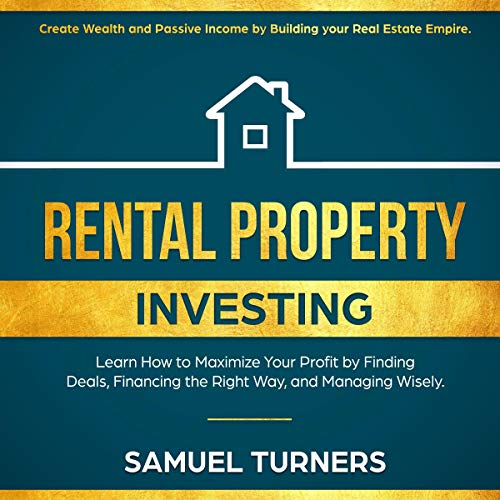Rental Property Investing: Create Wealth and Passive Income Building Your Real Estate Empire. Learn How to Maximize Your Profit Finding Deals, Financing the Right Way, and Managing Wisely  audiobook cover art