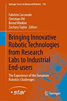 Bringing Innovative Robotic Technologies from Research Labs to Industrial End-users: The Experience of the European Robotics Challenges (Springer Tracts in Advanced Robotics, 136)
