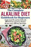 The Complete Alkaline Diet Guidebook for Beginners: Understand pH & Eat Well