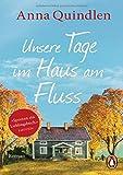 Unsere Tage im Haus am Fluss: Roman von Anna Quindlen