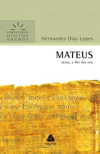 Mateus - Comentários Expositivos Hagnos: Jesus, o Rei dos reis