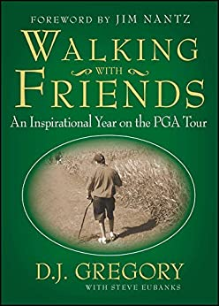 Walking with Friends: An Inspirational Year on the PGA Tour by [D. J. Gregory, Steve Eubanks]