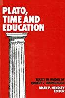 Plato, Time, and Education: Essays in Honor of Robert s Brumbaugh
