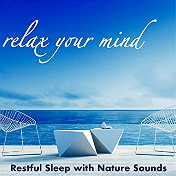 Relax Your Mind - Restful Sleep with Nature Sounds, Quiet & Peaceful Music for Healing
