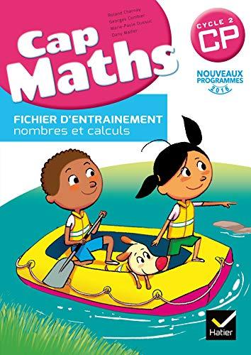 Cap Maths CP - Fichier d'entraînement nombres et calculs - Nouveau programme 2016