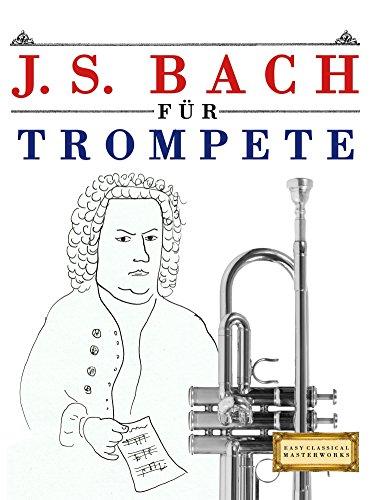 J. S. Bach für Trompete: 10 Leichte Stücke für Trompete Anfänger Buch (German Edition)