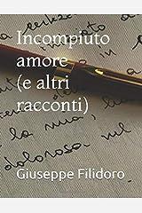 Incompiuto amore (e altri racconti) (Italian Edition) Paperback