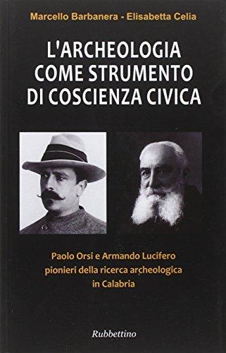 L'archeologia come strumento di coscienza civica. Paolo Orsi e Armando Lucifero pionieri della ricerca archeologica in Calabria