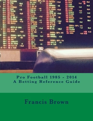 Pro Football 1985 - 2014 A Betting Reference Guide by Francis Brown (2015-08-05)