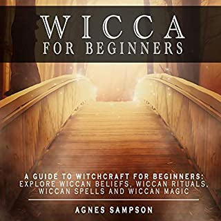 Wicca for Beginners: A Guide to Witchcraft for Beginners: Explore Wiccan Beliefs, Wiccan Rituals, Wiccan Spells and Wiccan Magic     Witchcraft for Beginners, Book 1              By:                                                                                                                                 Agnes Sampson                               Narrated by:                                                                                                                                 Vanessa Martinez                      Length: 1 hr and 39 mins     Not rated yet     Overall 0.0