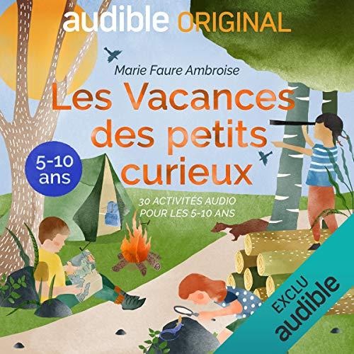 Les Vacances des petits curieux. La série complète: 30 activités audio pour les 5-10 ans