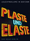 Plaste und Elaste - Leuchtreklame in der DDR