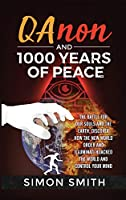 Qanon and 1000 Years of Peace: The Battle For Our Souls and The Earth, Discover How The New World Order and Illuminati Hijacked The World And Control Your Mind