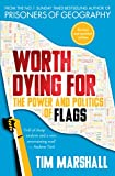 Worth Dying For. The Power And Politics Of Flags