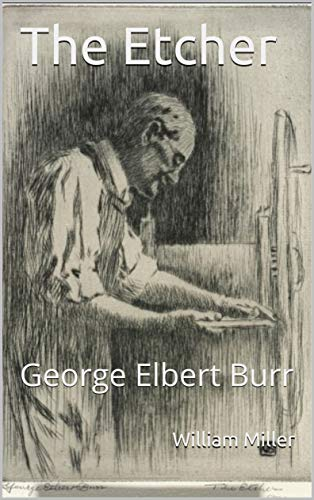 The Etcher: George Elbert Burr (English Edition)