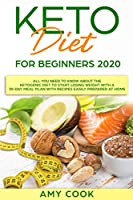 Keto Diet for Beginners 2020: All You Need to Know About the Ketogenic Diet to Start Losing Weight With a 30-Day Meal Plan With Recipes Easily Prepared at Home