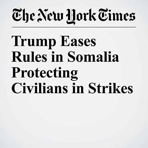 Trump Eases Rules in Somalia Protecting Civilians in Strikes copertina