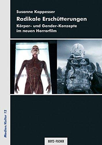 Radikale Erschütterungen: Körper- und Gender-Konzepte im neuen Horrorfilm (Medien/Kultur)