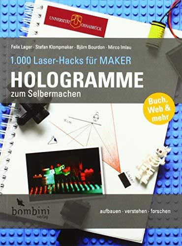 Hologramme zum Selbermachen (1.000 Laser-Hacks für Maker / aufbauen · verstehen · forschen)
