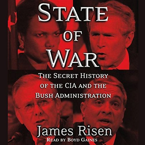 State of War     The Secret History of the CIA and the Bush Administration              Autor:                                                                                                                                 James Risen                               Sprecher:                                                                                                                                 Boyd Gaines                      Spieldauer: 6 Std. und 5 Min.     1 Bewertung     Gesamt 4,0