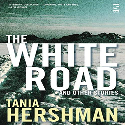 The White Road and Other Stories (Salt Modern Fiction)                   By:                                                                                                                                 Tania Hershman                               Narrated by:                                                                                                                                 Tania Hershman                      Length: 2 hrs and 32 mins     Not rated yet     Overall 0.0