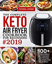 The Complete Keto Air Fryer Cookbook for Beginners #2019: 100+ Craveable Ketogenic Air Frying Recipes for Your Diet