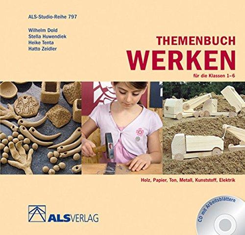 Themenbuch Werken für die Klassen 1-6: Holz, Papier, Ton, Metall, Kunststoff, Elektrik (ALS-Studio-Reihe)