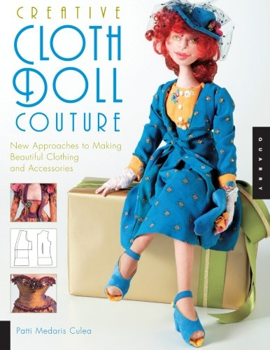 Creative Cloth Doll Couture: New Approaches to Making Beautiful Clothing and Accessories