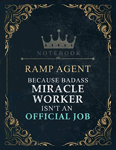 Lined Notebook Journal Ramp Agent Because Badass Miracle Worker Isn't An Official Job Title Working Cover: A4, Teacher, Appointment, 21.59 x 27.94 cm, ... x 11 inch, Financial, 120 Pages, Work List