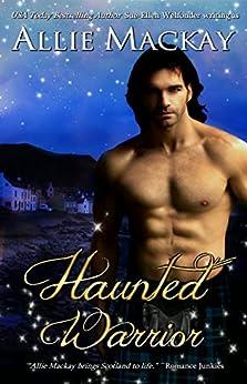 Haunted Warrior (Highland Ghostbuster Series Book 1) by [Allie Mackay, Sue-Ellen Welfonder]