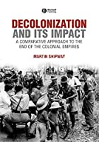 Decolonization And Its Impact: Comparative Approach to the End of Colonial Empire (History of the Contemporary World)