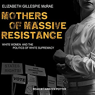 Mothers of Massive Resistance     White Women and the Politics of White Supremacy              Written by:                                                                                                                                 Elizabeth Gillespie McRae                               Narrated by:                                                                                                                                 Kirsten Potter                      Length: 11 hrs and 43 mins     Not rated yet     Overall 0.0