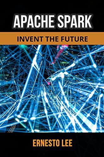APACHE SPARK: INVENT THE FUTURE (English Edition)