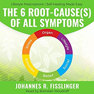 The 6 Root-Cause(s) of All Symptoms: Fear No More. Know Why You Have Symptoms with Lifestyle Prescriptions audiobook cover art