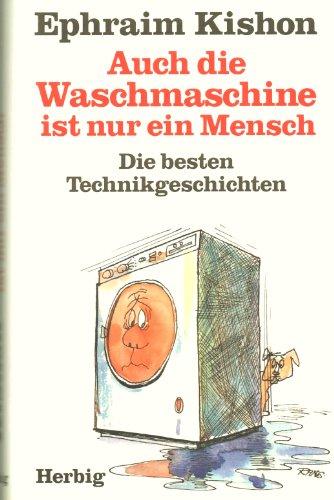 Ephraim Kishon - Auch die Waschmaschine ist nur ein Mensch. Mit Zeichnungen von Rudolf Angerer.